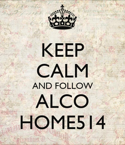 Poster: KEEP CALM AND FOLLOW ALCO HOME514