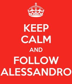 Poster: KEEP CALM AND FOLLOW ALESSANDRO