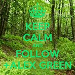 Poster: KEEP CALM AND FOLLOW +ALEX GREEN