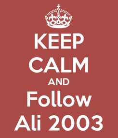 Poster: KEEP CALM AND Follow Ali 2003