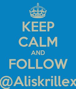 Poster: KEEP CALM AND FOLLOW @Aliskrillex