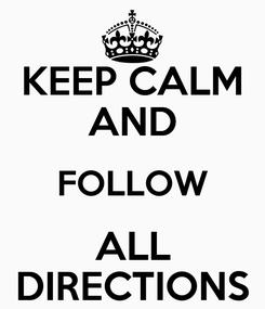 Poster: KEEP CALM AND FOLLOW ALL DIRECTIONS