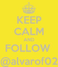 Poster: KEEP CALM AND FOLLOW  @alvarof02