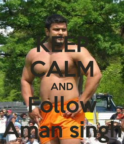 Poster: KEEP CALM AND Follow Aman singh