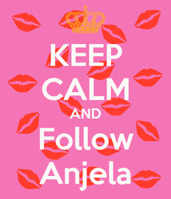 Poster: KEEP CALM AND Follow Anjela