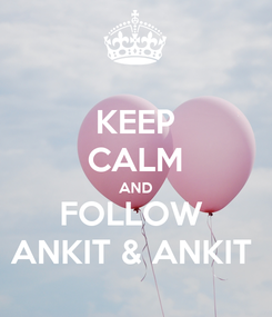 Poster: KEEP CALM AND FOLLOW  ANKIT & ANKIT