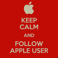 Poster: KEEP CALM AND FOLLOW APPLE USER