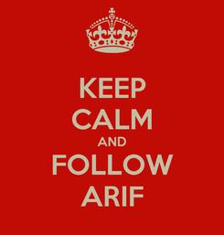 Poster: KEEP CALM AND FOLLOW ARIF
