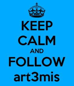 Poster: KEEP CALM AND FOLLOW art3mis