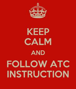 Poster: KEEP CALM AND FOLLOW ATC INSTRUCTION