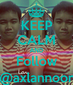 Poster: KEEP CALM AND Follow @axlannoor