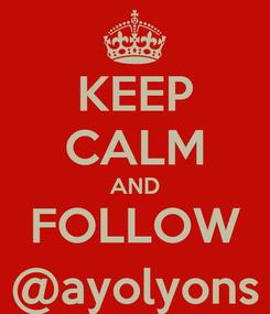 Poster: KEEP CALM AND FOLLOW @ayolyons