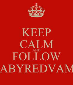 Poster: KEEP CALM AND FOLLOW BABYREDVAMP