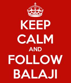Poster: KEEP CALM AND FOLLOW BALAJI