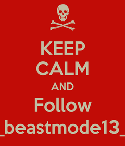 Poster: KEEP CALM AND Follow _beastmode13_