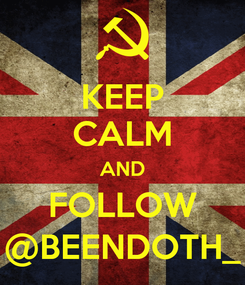 Poster: KEEP CALM AND FOLLOW @BEENDOTH_