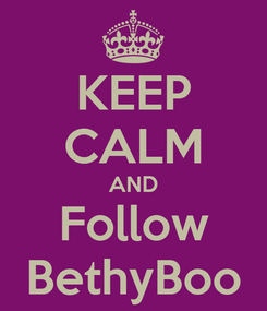 Poster: KEEP CALM AND Follow BethyBoo