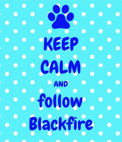 Poster: KEEP CALM AND follow Blackfire