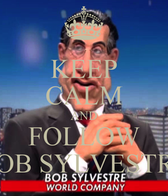 Poster: KEEP CALM AND FOLLOW BOB SYLVESTRE