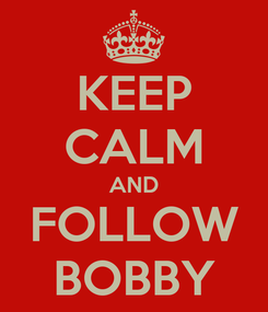Poster: KEEP CALM AND FOLLOW BOBBY