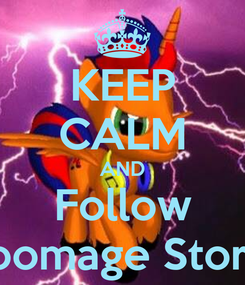 Poster: KEEP CALM AND Follow Boomage Storm
