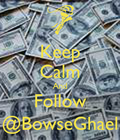 Poster: Keep Calm And Follow @BowseGhael