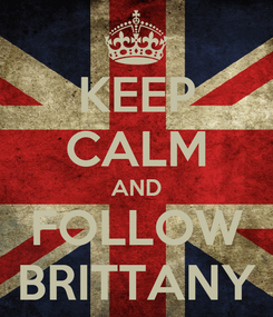 Poster: KEEP CALM AND FOLLOW BRITTANY