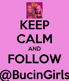 Poster: KEEP CALM AND FOLLOW @BucinGirls
