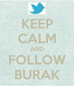 Poster: KEEP CALM AND FOLLOW BURAK