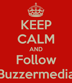 Poster: KEEP CALM AND Follow Buzzermedia