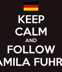Poster: KEEP CALM AND FOLLOW CAMILA FUHRER