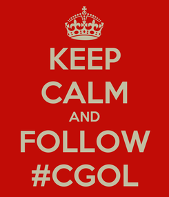 Poster: KEEP CALM AND FOLLOW #CGOL