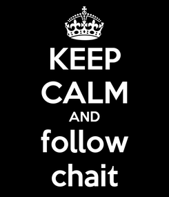 Poster: KEEP CALM AND follow chait