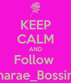 Poster: KEEP CALM AND Follow  Charae_Bossin 