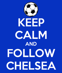 Poster: KEEP CALM AND FOLLOW CHELSEA