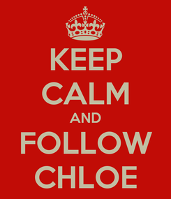Poster: KEEP CALM AND FOLLOW CHLOE