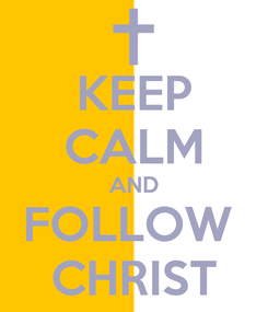 Poster: KEEP CALM AND FOLLOW  CHRIST