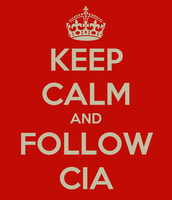 Poster: KEEP CALM AND FOLLOW CIA