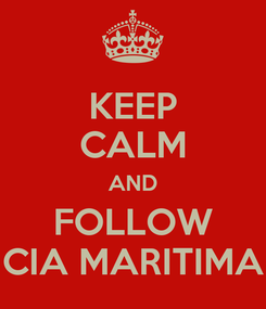 Poster: KEEP CALM AND FOLLOW CIA MARITIMA