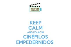 Poster: KEEP CALM AND FOLLOW CINÉFILOS EMPEDERNIDOS