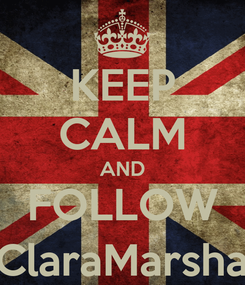 Poster: KEEP CALM AND FOLLOW @ClaraMarshall_
