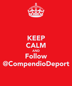 Poster: KEEP CALM AND Follow @CompendioDeport