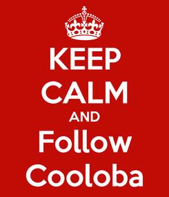 Poster: KEEP CALM AND Follow Cooloba