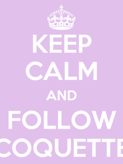 Poster: KEEP CALM AND FOLLOW COQUETTE