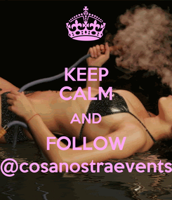 Poster: KEEP CALM AND FOLLOW @cosanostraevents
