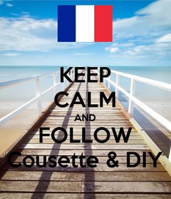 Poster: KEEP CALM AND FOLLOW Cousette & DIY