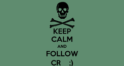 Poster: KEEP CALM AND FOLLOW CR    ;)