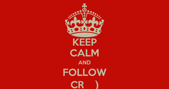 Poster: KEEP CALM AND FOLLOW CR    )