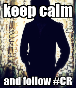 Poster: keep calm and follow #CR