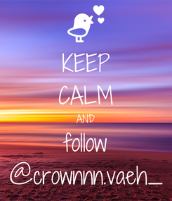 Poster: KEEP CALM AND follow @crownnn.vaeh_